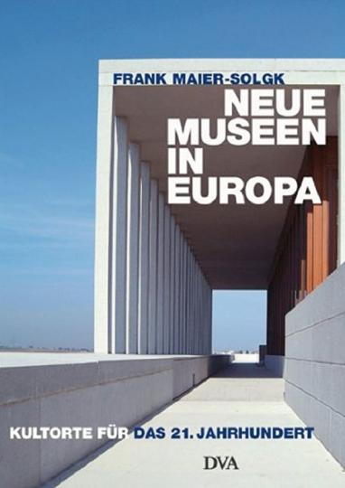 Neue Museen in Europa. Kultorte für das 21. Jahrhundert.