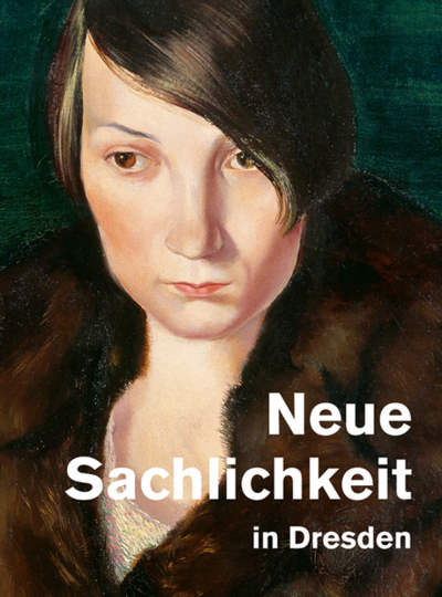 Neue Sachlichkeit in Dresden. Malerei der Zwanziger Jahre von Dix bis Querner.