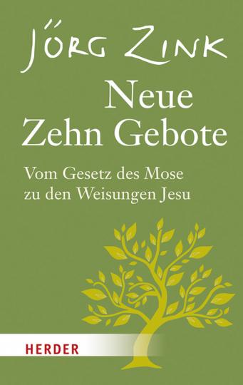 Neue Zehn Gebote - Vom Gesetz des Mose zu den Weisungen Jesu