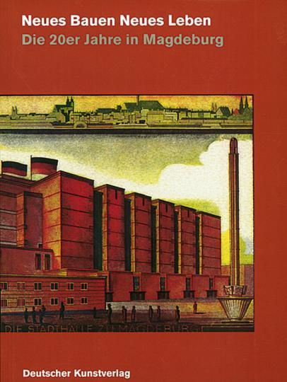 Neues Bauen - Neues Leben. Die 20er Jahre in Magdeburg.