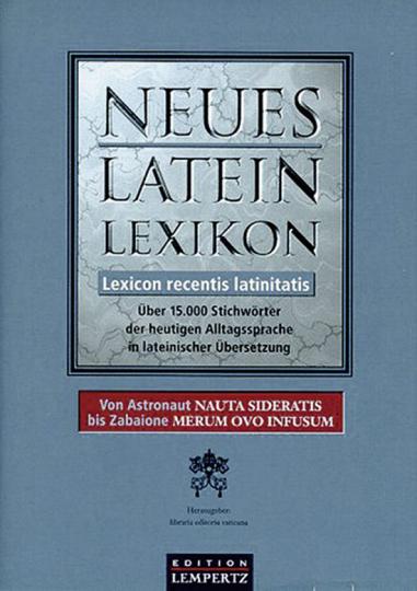 Neues Latein Lexikon. Lexicon recentis latinitatis. Über 15.000 Stichwörter der heutigen Alltagssprache in lateinischer Übersetzung.