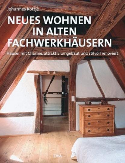 Neues Wohnen in alten Fachwerkhäusern. Häuser mit Charme, attraktiv umgebaut und stilvoll renoviert.