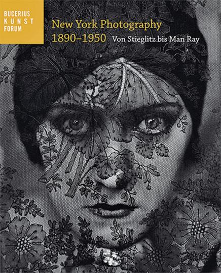 New York Photography 1890-1950. Von Stieglitz bis Man Ray.
