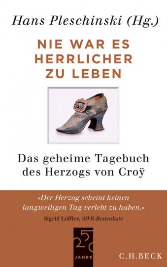 Nie war es herrlicher zu leben. Das geheime Tagebuch des Herzogs von Croÿ 1718-1784.
