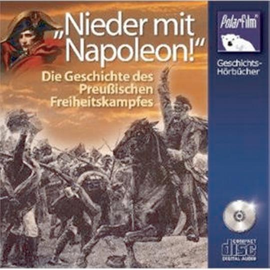 Nieder mit Napoleon - Die Geschichte des preußischen Freiheitskampfes, 2 CDs