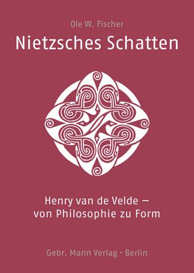 Nietzsches Schatten. Henry van de Velde - von Philosophie zu Form.