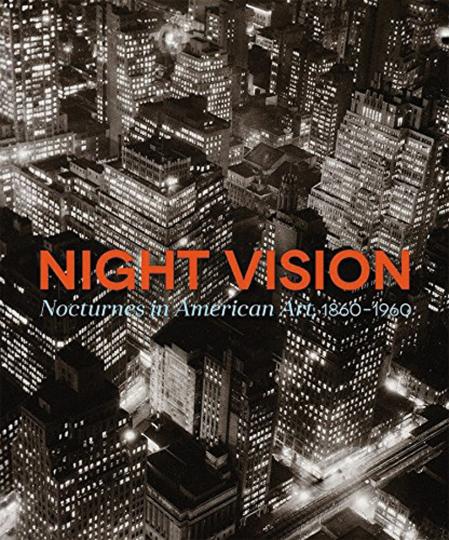 Night Vision. Nachtstücke in der amerikanischen Kunst, 1860-1960.