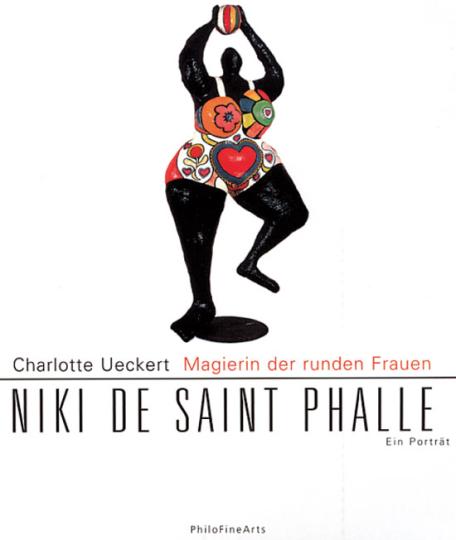 Niki de Saint Phalle - Magierin der runden Formen. Ein Porträt
