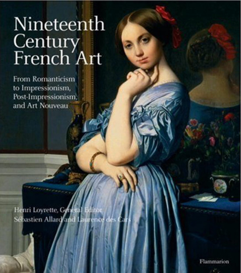 Nineteenth Century French Art. From Romanticism to Impressionism, Post-impressionism, and Art Nouveau.
