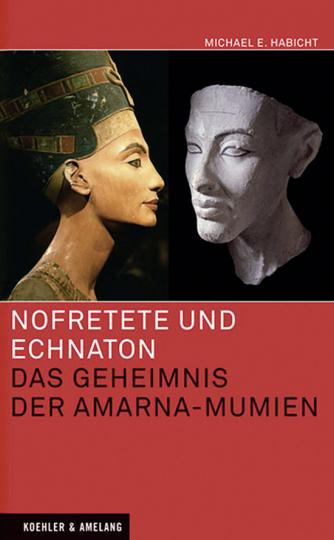 Nofretete und Echnaton. Das Geheimnis der Amarna-Mumien.