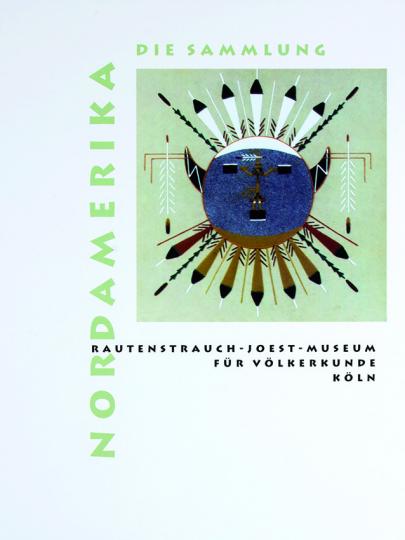 Nordamerika. Die Sammlung des Rautenstrauch-Joest-Museums.