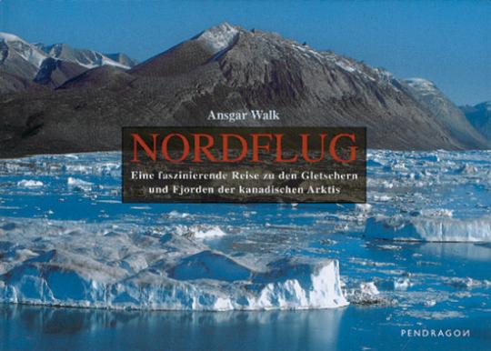 Nordflug. Eine faszinierende Reise zu den Gletschern und Fjorden der kanadischen Arktis.