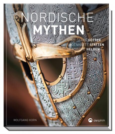 Nordische Mythen. Streitbare Götter, sagenhafte Stätten, tragische Helden.