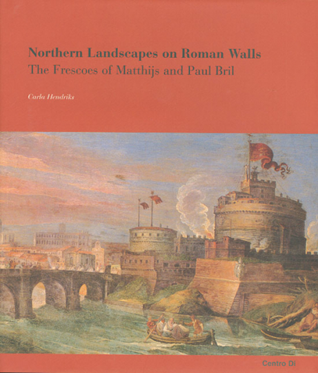 Northern Landscapes and Roman Walls. The Frescoes of Matthijs and Paul Bril.