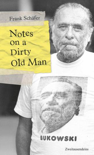 Notes on a Dirty Old Man. Charles Bukowski von A bis Z.