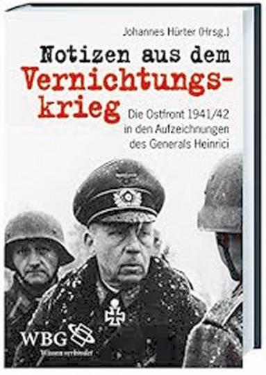 Notizen aus dem Vernichtungskrieg. Die Ostfront 1941/42 in den Aufzeichnungen des Generals Heinrici