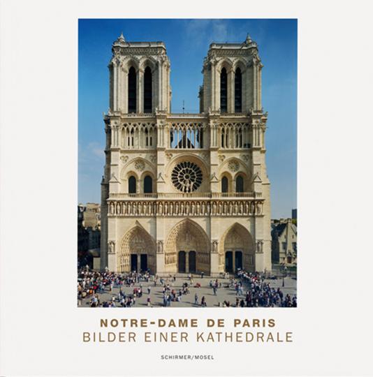 Notre-Dame de Paris. Bilder einer Kathedrale.
