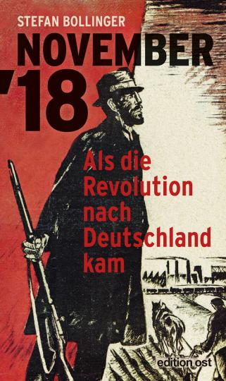 November `18. Als die Revolution nach Deutschland kam.