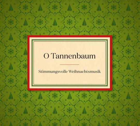 O Tannenbaum. Stimmungsvolle Weihnachtsmusik. CD.