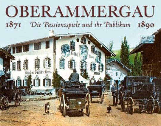Oberammergau. Die Passionsspiele und ihr Publikum: Kolorierte Glasdiapositive aus den Jahren 1871 und 1890.