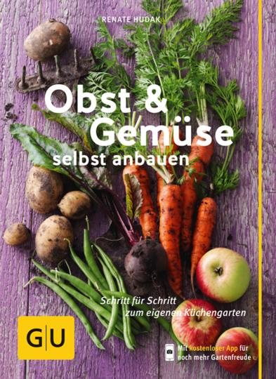 Obst & Gemüse selbst anbauen. Schritt für Schritt zum eigenen Küchengarten.