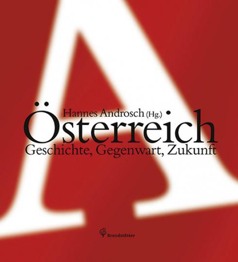 Österreich. Geschichte, Gegenwart, Zukunft.