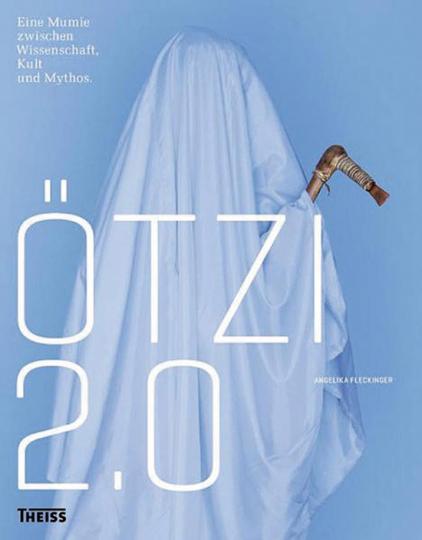 Ötzi 2.0. Eine Mumie zwischen Wissenschaft, Kult und Mythos.