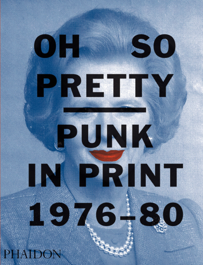 Oh So Pretty. Punk in Print 1976-1980.