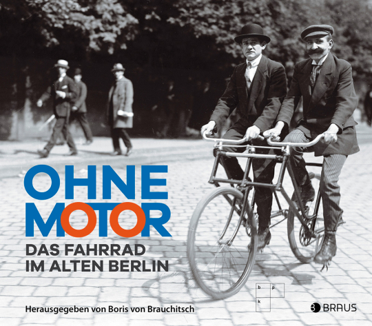 Ohne Motor. Das Fahrrad im alten Berlin.