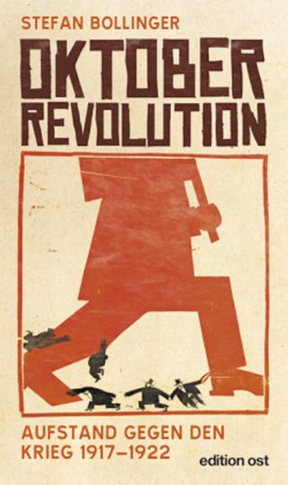 Oktoberrevolution - Aufstand gegen den Krieg 1917-1922
