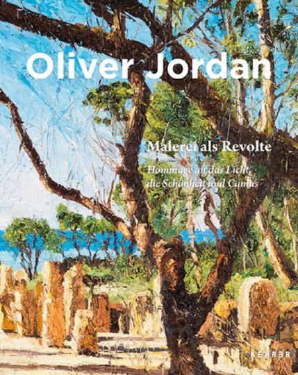 Oliver Jordan. Malerei als Revolte. Hommage an das Licht, die Schönheit und Camus.