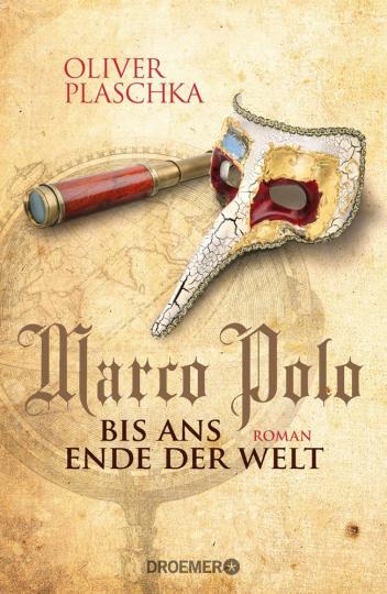 Oliver Plaschka. Marco Polo - Bis ans Ende der Welt. Roman.