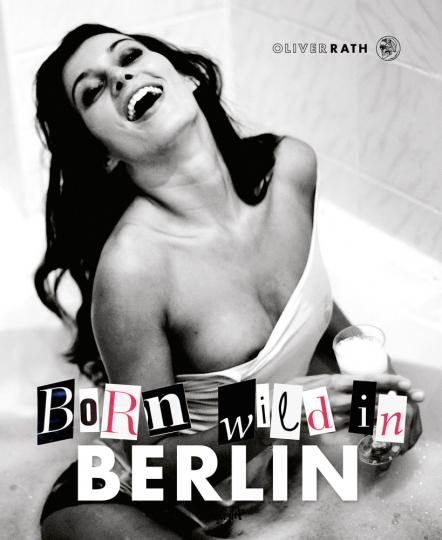Oliver Rath. Born Wild in Berlin.