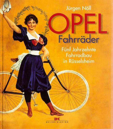 Opel Fahrräder. Fünf Jahrzehnte Fahrradbau in Rüsselsheim.