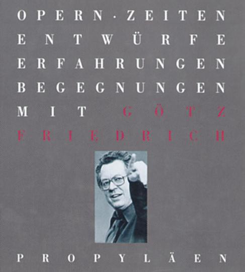 OpernZeiten: Entwürfe, Erfahrungen, Begegnungen mit Götz Friedrich