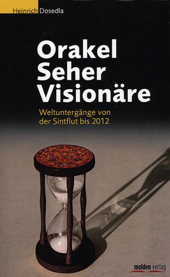 Orakel Seher Visionäre. Weltuntergänge von Sintflut bis 2012. Weltuntergänge von der Sintflut bis 2012