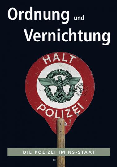 Ordnung und Vernichtung. Die Polizei im NS-Staat.