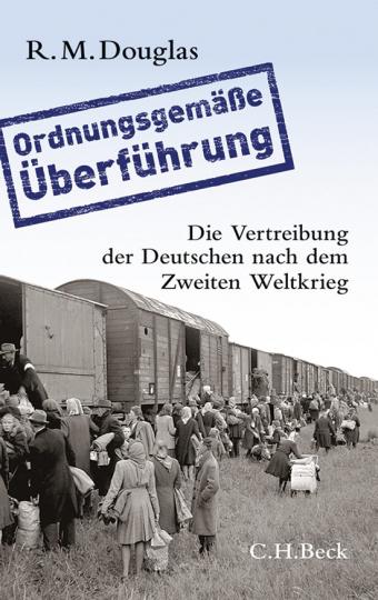Ordnungsgemäße Überführung. Die Vertreibung der Deutschen nach dem 2. Weltkrieg.