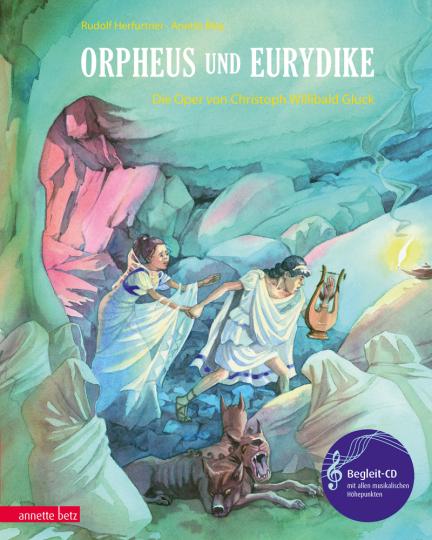 Orpheus und Eurydike. Die Oper von Christoph Willibald Gluck. Mit CD.