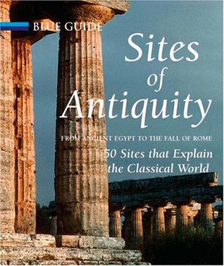 Orte der Antike. 50 historische Regionen, die die klassische Welt erklären, vom Alten Ägypten bis zum Fall von Rom.