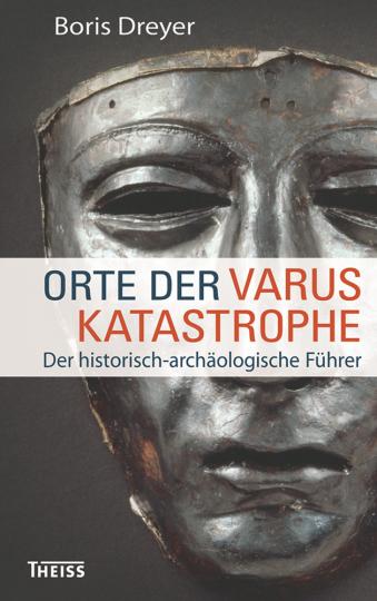 Orte der Varuskatastrophe. Der archäologische Führer.