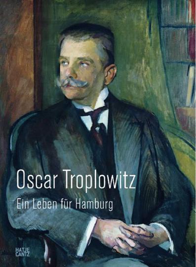Oscar Troplowitz. Ein Leben für Hamburg.