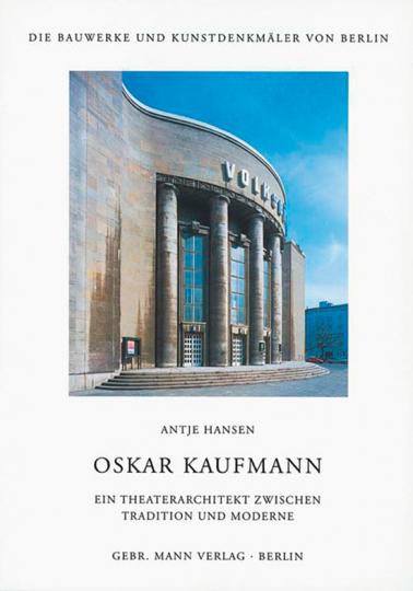 Oskar Kaufmann. Ein Theaterarchitekt zwischen Tradition und Moderne.