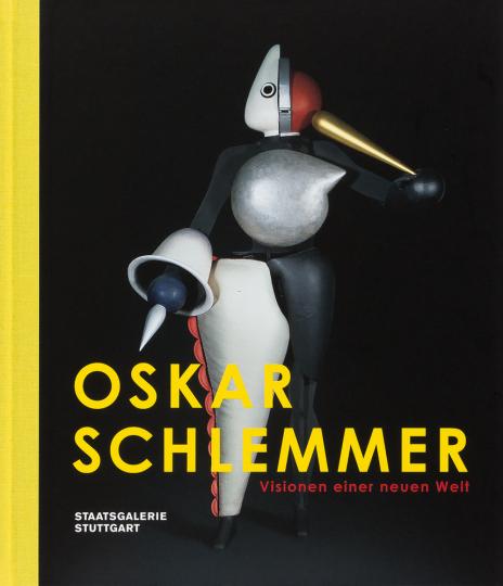 Oskar Schlemmer. Visionen einer neuen Welt.