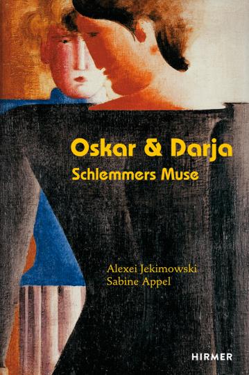 Oskar & Darja. Schlemmers Muse.
