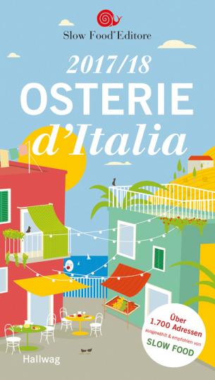 Osterie d'Italia 2017/18. Über 1.700 Adressen, ausgewählt und empfohlen von Slow Food.