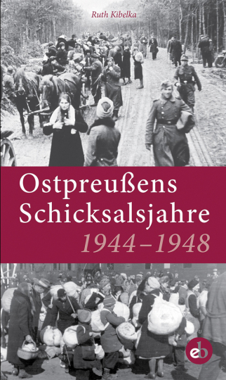 Ostpreußens Schicksalsjahre 1944-1948.