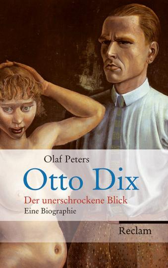 Otto Dix. Der unerschrockene Blick. Eine Biographie.