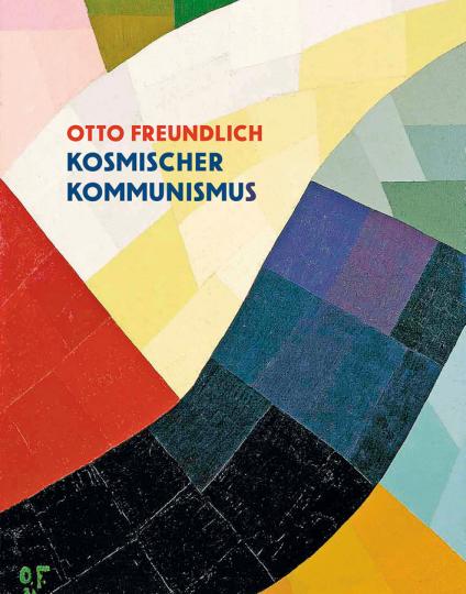 Otto Freundlich. Kosmischer Kommunismus.