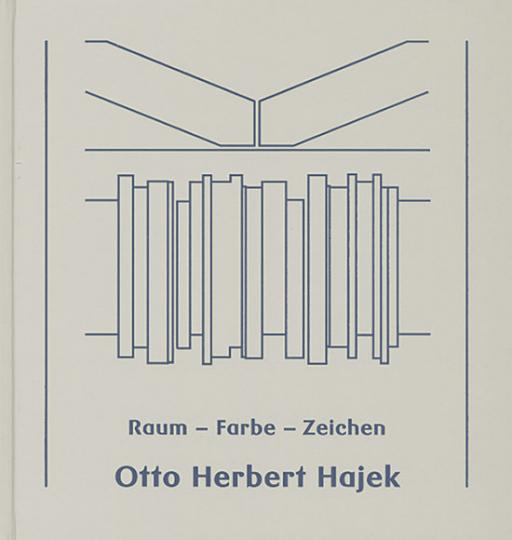 Otto Herbert Hajek. Raum. Farbe. Zeichen.